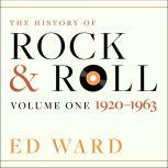 The History of Rock & Roll Volume 1: 1920-1963, Ed Ward