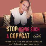 Stop being such a copycat! Break free from the online rules and start following your own voice, Camilla Kristiansen