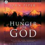 A Hunger For God Desiring God Through Fasting and Prayer, John Piper