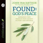 Found: God's Peace Experience True Freedom from Anxiety in Every Circumstance, John MacArthur