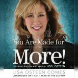 You Are Made for More! How to Become All You Were Created to Be, Lisa Osteen Comes