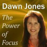 The Power of Focus What Are You Not Saying? Nonverbal Techniques that Talk People into your Ideas without Saying a Word, Dawn Jones