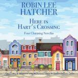 Here in Hart's Crossing Four Charming Small Town Novellas, Robin Lee Hatcher