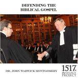 Defending The Biblical Gospel, John Warwick Montgomery