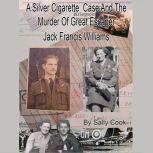 A Silver Cigarette Case and The Murder of Great Escaper Jack Francis Williams