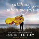 Catch Us When We Fall A Novel, Juliette Fay