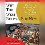Why the West Rules---for Now The Patterns of History, and What They Reveal About the Future, Ian Morris