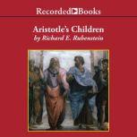 Aristotle's Children How Christian, Muslims and Jews Rediscovered Ancient Wisdom and Illuminated the Dark Ages, Richard E. Rubenstein