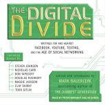 The Digital Divide Writings For and Against Facebook, Youtube, Texting, and the Age of Social Networking, Mark Bauerlein