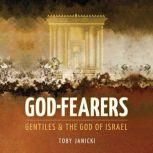 God Fearers: Gentiles & the God of Israel, Toby Janicki