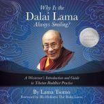 Why is the Dalai Lama Always Smiling? A Westerner's Introduction and Guide to Tibetan Buddhist Practice, Lama Tsomo