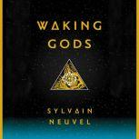 Waking Gods Book 2 of The Themis Files, Sylvain Neuvel