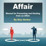 Affair Manual for Preventing and Healing from an Affair, Elsa Harbor