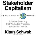 Stakeholder Capitalism A Global Economy that Works for Progress, People and Planet, Klaus Schwab