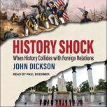 History Shock When History Collides with Foreign Relations, John Dickson