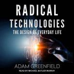 Radical Technologies The Design of Everyday Life, Adam Greenfield