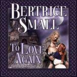 To Love Again, Bertrice Small