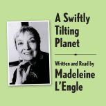 A Swiftly Tilting Planet Archival Edition Read by the Author, Madeleine L'Engle
