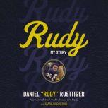 Rudy My Story, Rudy Ruettiger