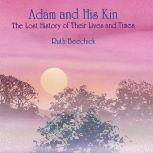 Adam and His Kin The Lost History of Their Lives and Times, Ruth Beechick