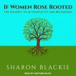 If Women Rose Rooted The Journey to Authenticity and Belonging, Sharon Blackie