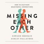 Missing Each Other How to Cultivate Meaningful Connections, Edward Brodkin