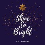 Shine So Bright, T.D. Willard
