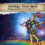 Astrology, Tarot, Spirit Musings Along the Mystics Path, Noel Eastwood