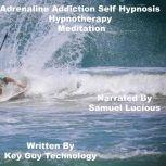 Adrenaline Addiction Self Hypnosis Hypnotherapy Meditation, Key Guy Technology
