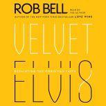 Velvet Elvis Repainting the Christian Faith, Rob Bell