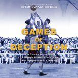 Games of Deception The True Story of the First U.S. Olympic Basketball Team at the 1936 Olympics in Hitler's Germany, Andrew Maraniss