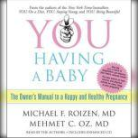 YOU: Having a Baby The Owner's Manual to a Happy and Healthy Pregnancy, Michael F. Roizen