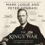 The King's War The Friendship of George VI and Lionel Logue During World War II, Mark Logue