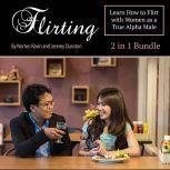 Flirting Learn How to Flirt with Women as a True Alpha Male, Norton Ravin
