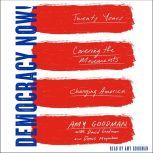 Democracy Now! Twenty Years Covering the Movements Changing America, Amy Goodman