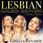 Lesbian Golden Showers 3 Erotic Stories, Giselle Renarde