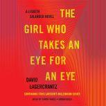 The Girl Who Takes an Eye for an Eye A Lisbeth Salander novel, continuing Stieg Larsson's Millennium Series, David Lagercrantz