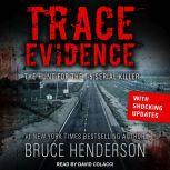 Trace Evidence The Hunt for the I-5 Serial Killer, Bruce Henderson