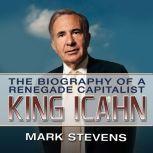 King Ichan The Biography of a Renegade Capitalist, Mark Stevens