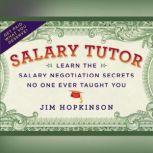 Salary Tutor Learn the Salary Negotiation Secrets No One Ever Taught You, Jim Hopkinson
