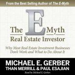 The E-Myth Real Estate Investor Why Most Real Estate Investment Businesses Don't Work and What to Do About It, Michael E. Gerber