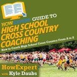 HowExpert Guide to High School Cross Country Coaching How to Coach High School Cross Country From A to Z, HowExpert