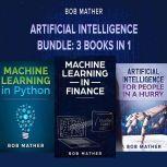 Artificial Intelligence Bundle: 3 Books in 1, Bob Mather