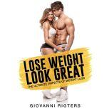 Lose Weight, Look Great The Ultimate Trifecta of Weight Loss, Giovanni Rigters