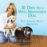 30 Days to a Well-Mannered Dog The Loved Dog Method, Tamar Geller