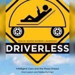 Driverless Intelligent Cars and the Road Ahead, Hod Lipson; Melba Kurman