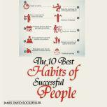 The 10 Best Habits of Successful People, James David Rockefeller