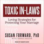 Toxic In-Laws Loving Strategies for Protecting Your Marriage, PhD Forward