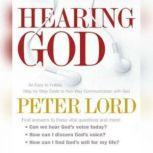 Hearing God An Easy-to-Follow, Step-by-Step Guide to Two-Way Communication with God, Peter Lord