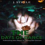 The Days of Dance Following the Heart or Living the Dream, J. Steele